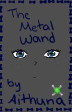The Metal Wand by Aithuna