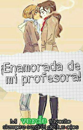 ¡Enamorada De Mi Profesora!