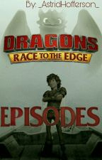 Dragons: Race to The Edge Episodes by _AstridHofferson_