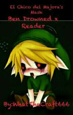 El Chico Del Majora's Mask (Ben Drowned X Reader) by WhatTheCraft666