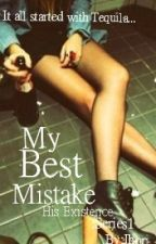 My Best Mistake: His Existence-Series1 by Jojo_r