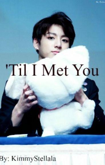 'Til I Met You   (BTS Fanfic)