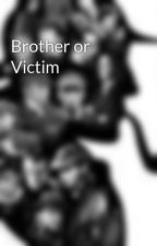 Brother or Victim by SherlocktheDebatable