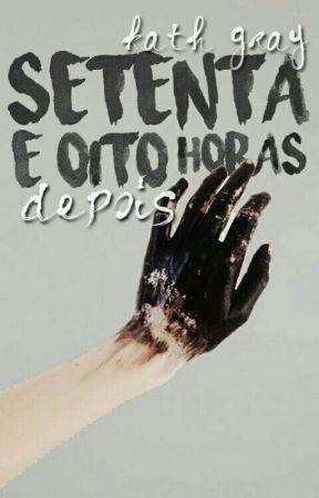 SETENTA E OITO HORAS DEPOIS [ Livro Dois ] by BuddhaFor_Kath