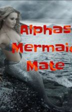 The Alphas Mermaid Mate by Tag_Team_Writers_