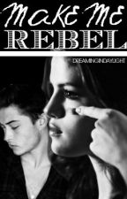 Make me Rebel by DreaminginDaylight