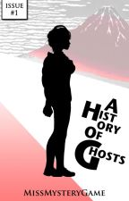 A History of Ghosts (Issue #1) by MissMysteryGame