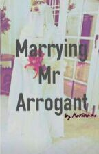 Marrying Mr Arrogant by __martinaax