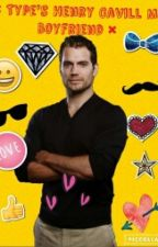 × Types Henry Cavill My Boyfriend × by Evxns_Sloxn