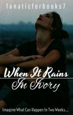 When It Rains in Ivory by fanaticforbooks7