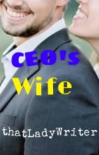 CEO's Wife by thatLadyWriter