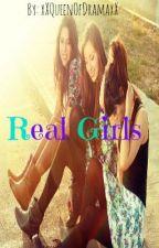 Real Girls by xXQueenOfDramaXx
