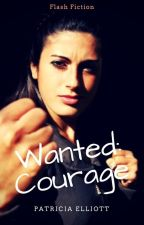Wanted: Courage (One-Shot) | ✔ by PatriciaElliott8