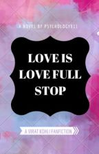 Love is Love Full Stop ~ Virat Kohli Fanfiction  by Psychology911