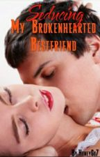 SEDUCING MY BROKENHEARTED BESTFRIEND Book 1: You Were Mine All Along by HoneyGo7