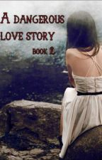 A Dangerous Love Story (Book 2) by freethinkerdj