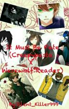 It Must Be Fate (Creepypasta X Werewolf! Reader) by Silent_Killer999