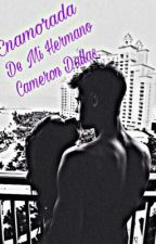 Enamorada De Mi Hermano Cameron Dallas  by EmmaPaola00