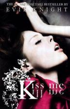 Kiss Me, Kill Me by eviechic