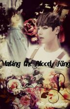 Mating The Bloody King by HimeAbiang