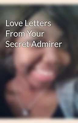 Love Letters From Your Secret Admirer