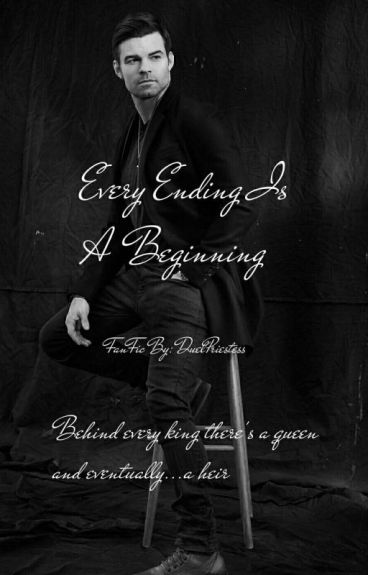 Every Ending Is A Beginning || Elijah Mikaelson [REWRITING]