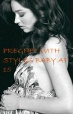 PREGNENT WITH STYLES BABY AT 15 (HARRY FANFIC) by shainybrainy