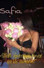 { 1 } SAFIA : Allah éprouve ceux qu'ils aiment [Réécriture]  by _story2__safia