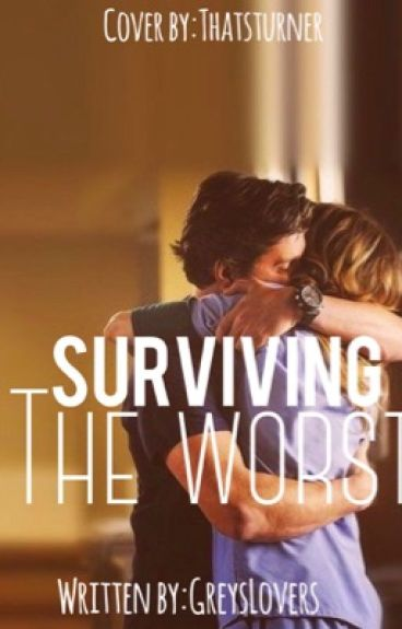 Surviving the worst (a grey's anatomy fan fic)