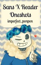 Sans X Reader Oneshots by Popsicle_Gurl