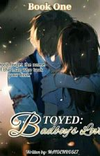 Toyed 1(Badboys Love) Book #1 by MaidenRose7