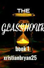 THE GLASSHOUR by xristianbryan25