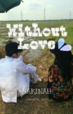 Without Love by sakinahiueo