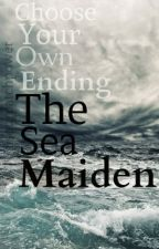 Choose Your Own Ending: The Sea Maiden by sourpatchpower