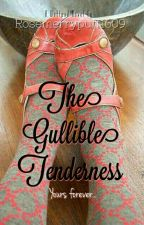 The Gullible Tenderness (Coming Soon) by Rosemerrypuff1609
