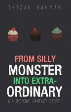 From Silly Monster Into Extraordinary by ZahNR13