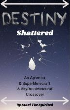 Destiny Shattered (Book 2) by StariTheSpritied
