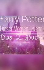 Harry Potter: Dieser Moment, wenn...❤️ - Das 2. Buch! #Wattys2016 by everybook_onefeeling