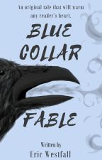 Blue Collar Fable by EricWestfall2