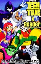 Teen Titans X Reader [On Haitus] by LatashaHarwani