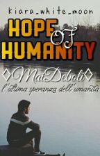 Hope Of Humanity //MaiDeboli// (Sospesa) by Kiara_White_Moon