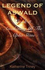 LEGEND OF ASWALD - Awakening of the Alpha Stone by KatherineTriney