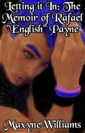 """Letting it In: The Memoir of Rafael """"English"""" Payne by MaxyneWilliams"""