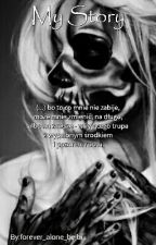 My Story  by forever_alone_bejbi