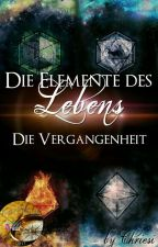 Die Elemente des Lebens - Die Vergangenheit by Chriesi