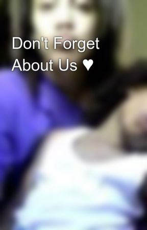 Don't Forget About Us ♥ by CowsAttackedMe