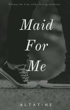 Maid for Me by Altatine