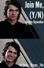Join Me, (Y/N) (Anakin Skywalker X Reader)  by Thors_Biceps_Tho