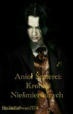 Anioł Śmierci: Kroniki Nieśmiertelnych  by BellaSwan7174