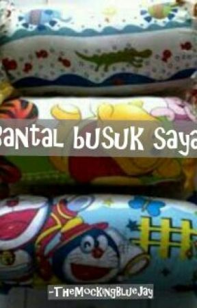 Bantal Busuk Saya ! by TheMockingBlueJay